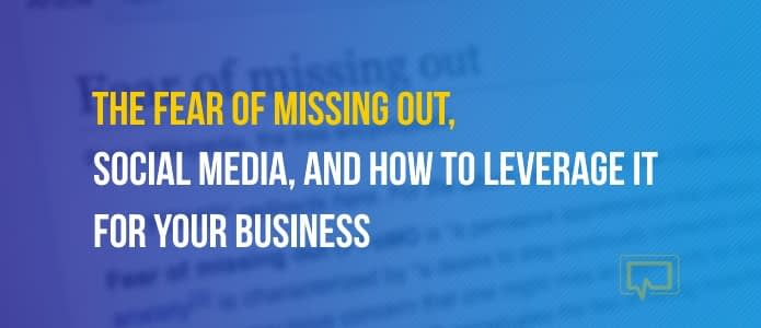 the fear of missing out, social media, and how to leverage it