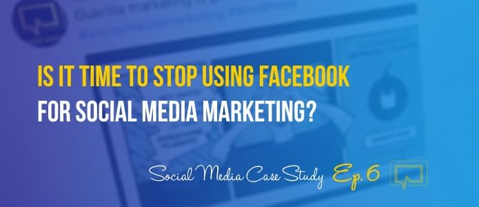 Stop Using Facebook for Social Media Marketing? Social Media Case Study #6