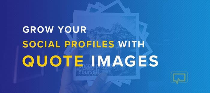 How to Use Quote Images to Grow Your Social Profiles