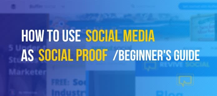 How to Use Social Media as Social Proof: Beginner's Guide
