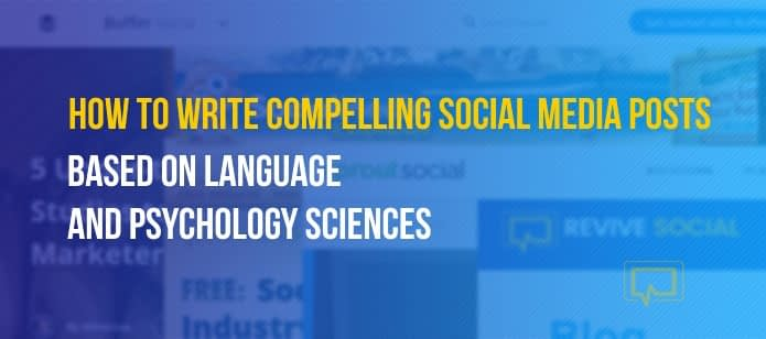 How to Write Compelling Social Media Posts: Based on Language and Psychology Sciences