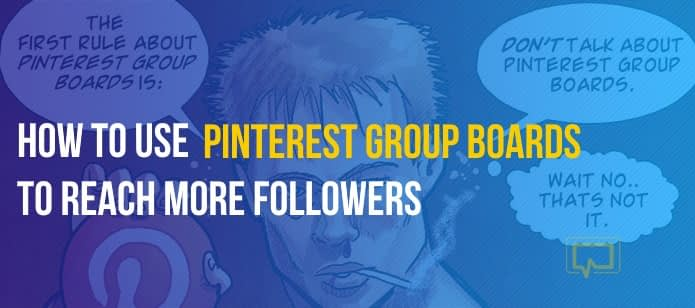 How to Use Pinterest Group Boards to Reach More Followers
