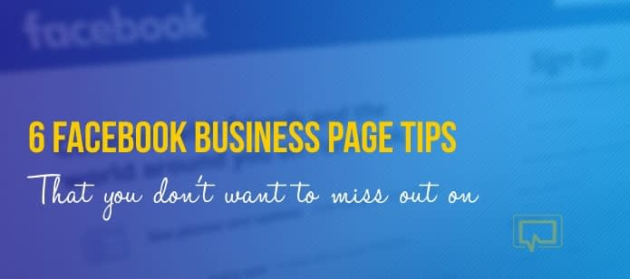6 Facebook Business Page Tips You Don't Want to Miss Out On