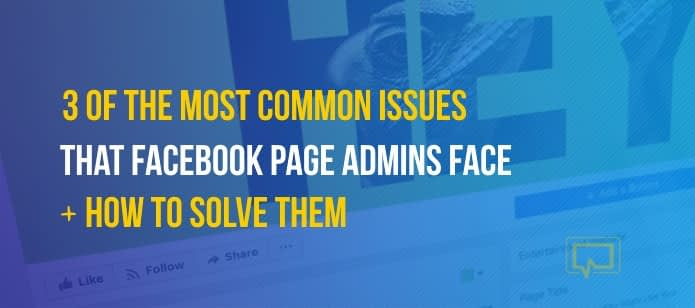 3 of the Most Common Issues That Facebook Page Admins Face + How to Solve Them