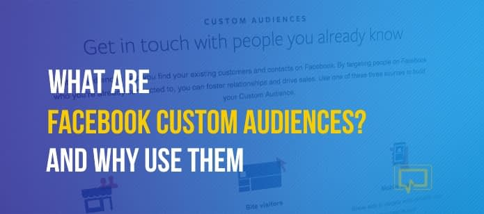 What Are Facebook Custom Audiences? (And Why You Should Be Using Them)