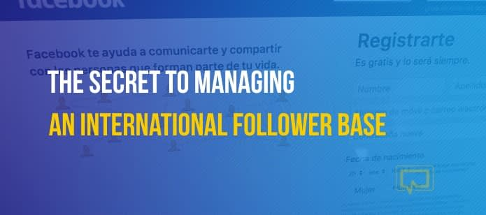 The Secret to Managing an International Follower Base on Social Media Without Making a Fool of Yourself