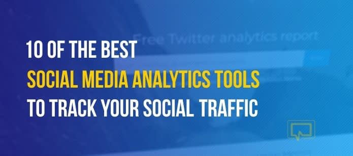 10 of the Best Social Media Analytics Tools to Track Your Social Media Traffic