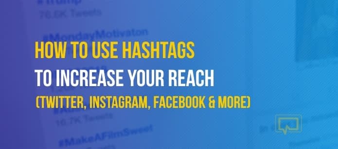How to Use Hashtags to Increase Your Reach on Twitter, Instagram, Facebook and More