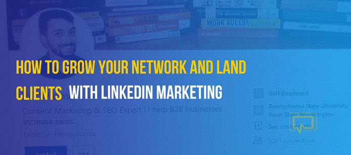 5 Ways to Grow Your Network and Land Clients With LinkedIn Marketing