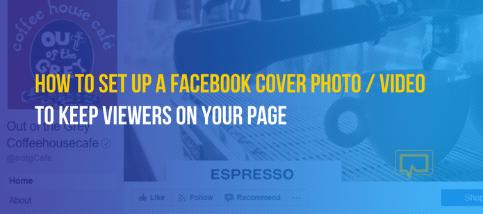 How to Set Up a Facebook Cover Photo / Video to Keep Viewers on Your Page