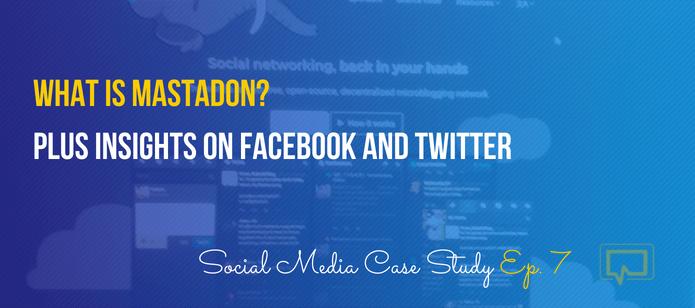 What Is Mastadon? Social Media Case Study #7