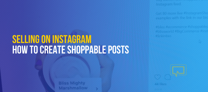 Selling on Instagram: How to Create Shoppable Posts on Instagram