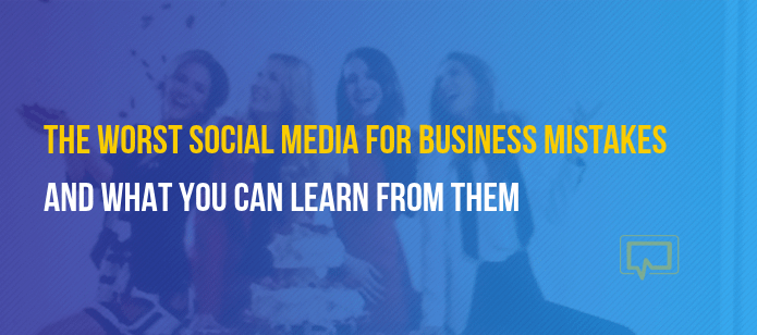 The Worst Social Media for Business Mistakes of 2019 (and What You Can Learn From Them)