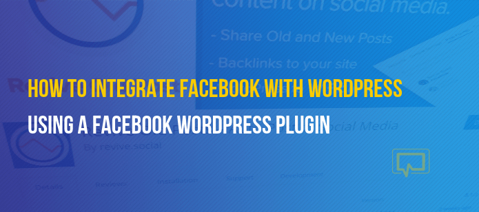 How to Use a WordPress Facebook Plugin to Integrate Facebook With Your Website