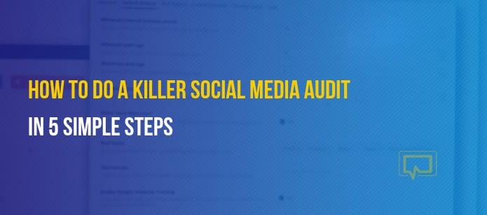 How to Perform a Killer Social Media Audit in 5 Steps