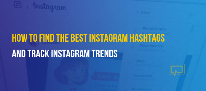 Best Instagram Hashtags to Use and How to Track Hashtag Trends in 2019